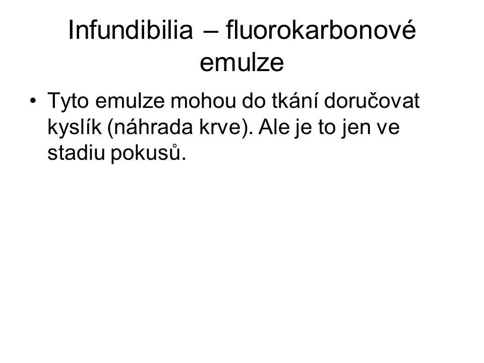 Infundibilia – fluorokarbonové emulze •Tyto emulze mohou do tkání doručovat kyslík (náhrada krve).