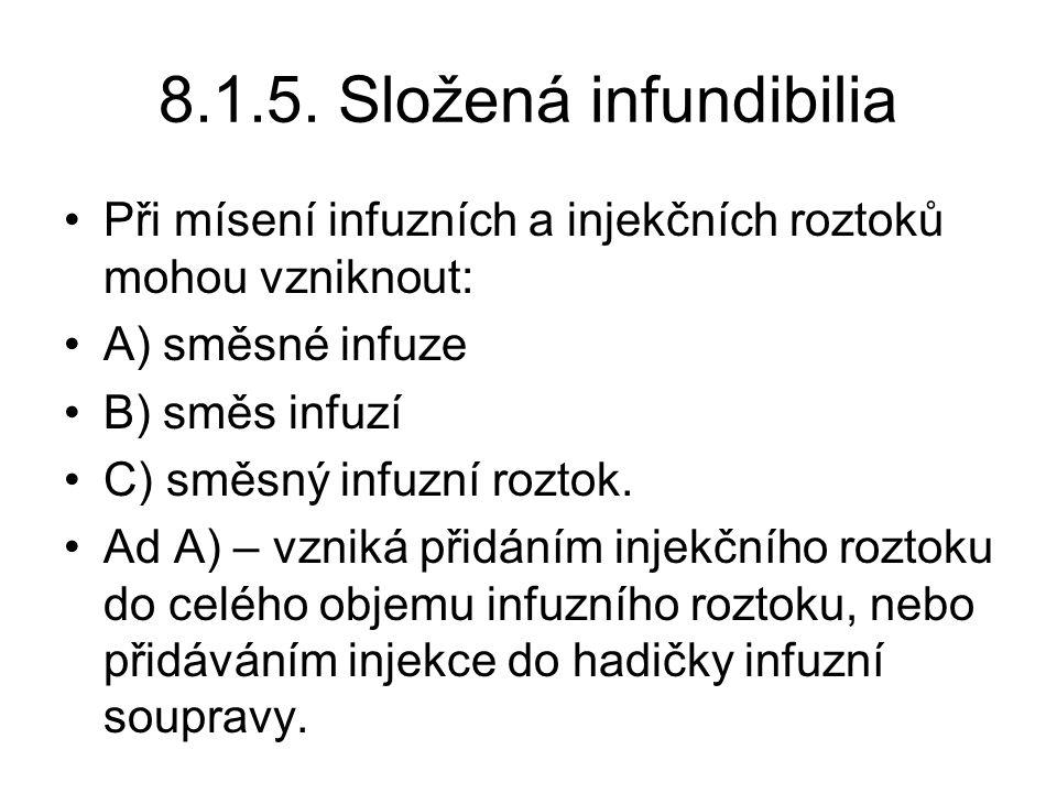8.1.5. Složená infundibilia •Při mísení infuzních a injekčních roztoků mohou vzniknout: •A) směsné infuze •B) směs infuzí •C) směsný infuzní roztok. •