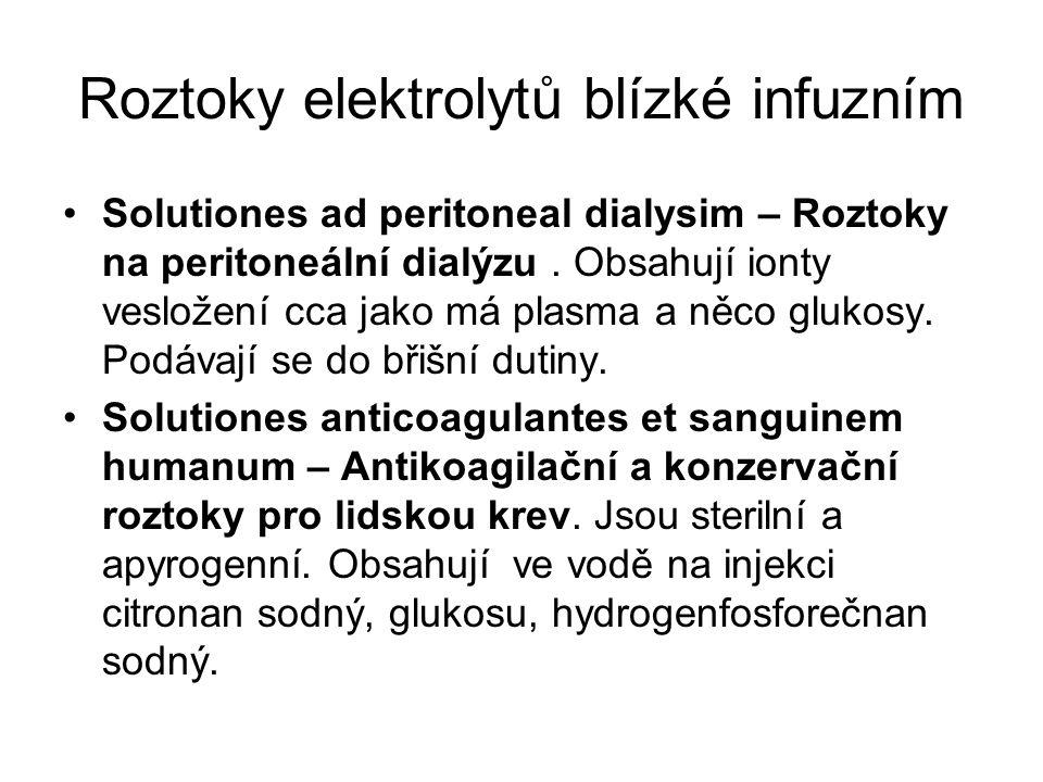Roztoky elektrolytů blízké infuzním •Solutiones ad peritoneal dialysim – Roztoky na peritoneální dialýzu. Obsahují ionty vesložení cca jako má plasma