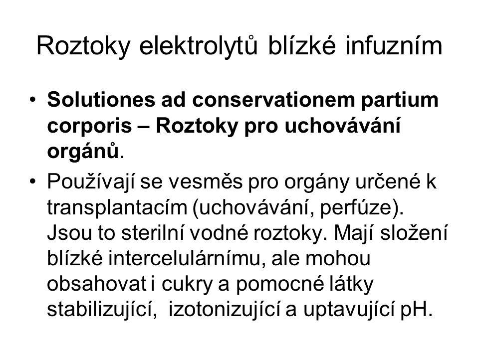 Roztoky elektrolytů blízké infuzním •Solutiones ad conservationem partium corporis – Roztoky pro uchovávání orgánů. •Používají se vesměs pro orgány ur