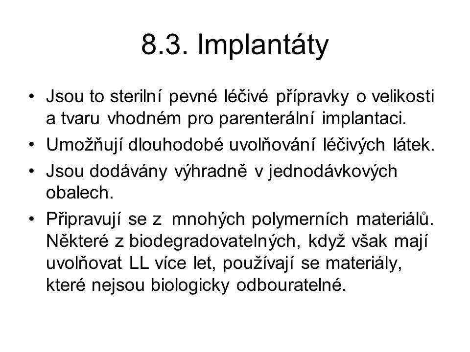 8.3. Implantáty •Jsou to sterilní pevné léčivé přípravky o velikosti a tvaru vhodném pro parenterální implantaci. •Umožňují dlouhodobé uvolňování léči