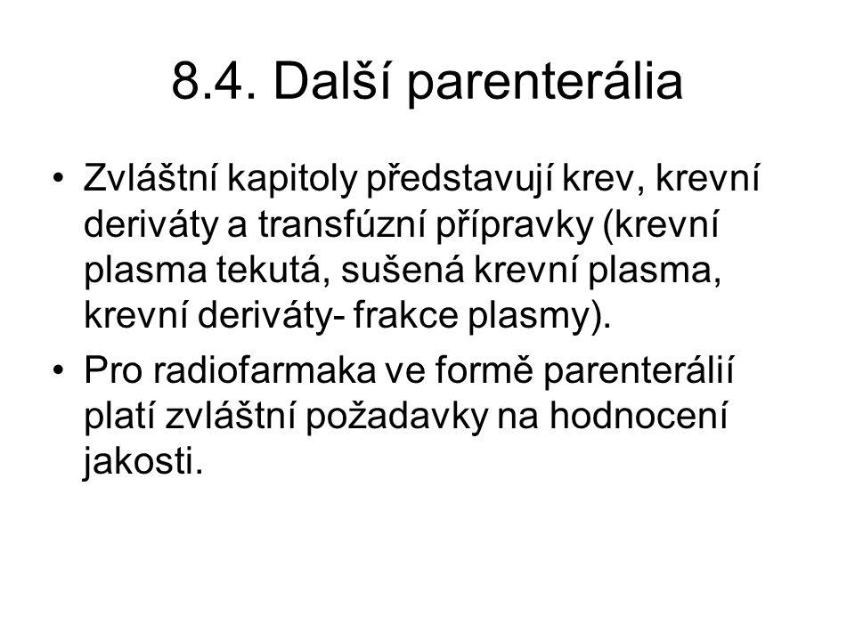 8.4. Další parenterália •Zvláštní kapitoly představují krev, krevní deriváty a transfúzní přípravky (krevní plasma tekutá, sušená krevní plasma, krevn