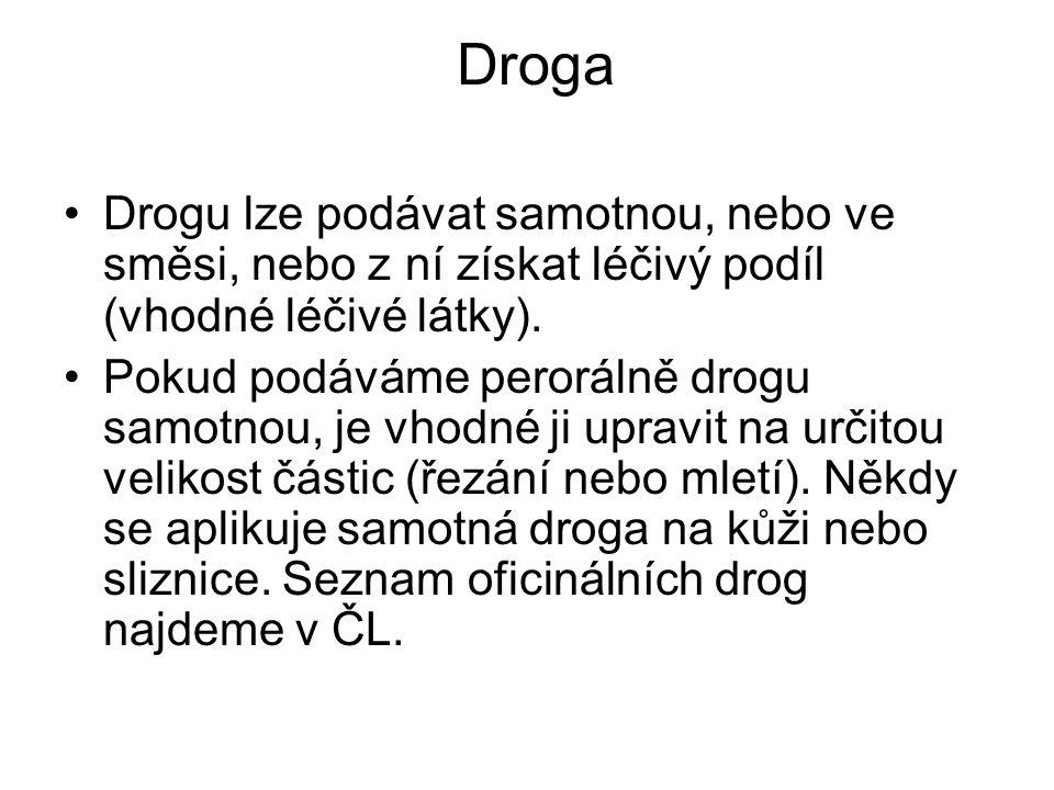 Droga •Drogu lze podávat samotnou, nebo ve směsi, nebo z ní získat léčivý podíl (vhodné léčivé látky).