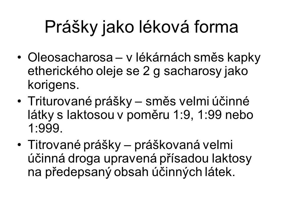 Prášky jako léková forma •Oleosacharosa – v lékárnách směs kapky etherického oleje se 2 g sacharosy jako korigens. •Triturované prášky – směs velmi úč