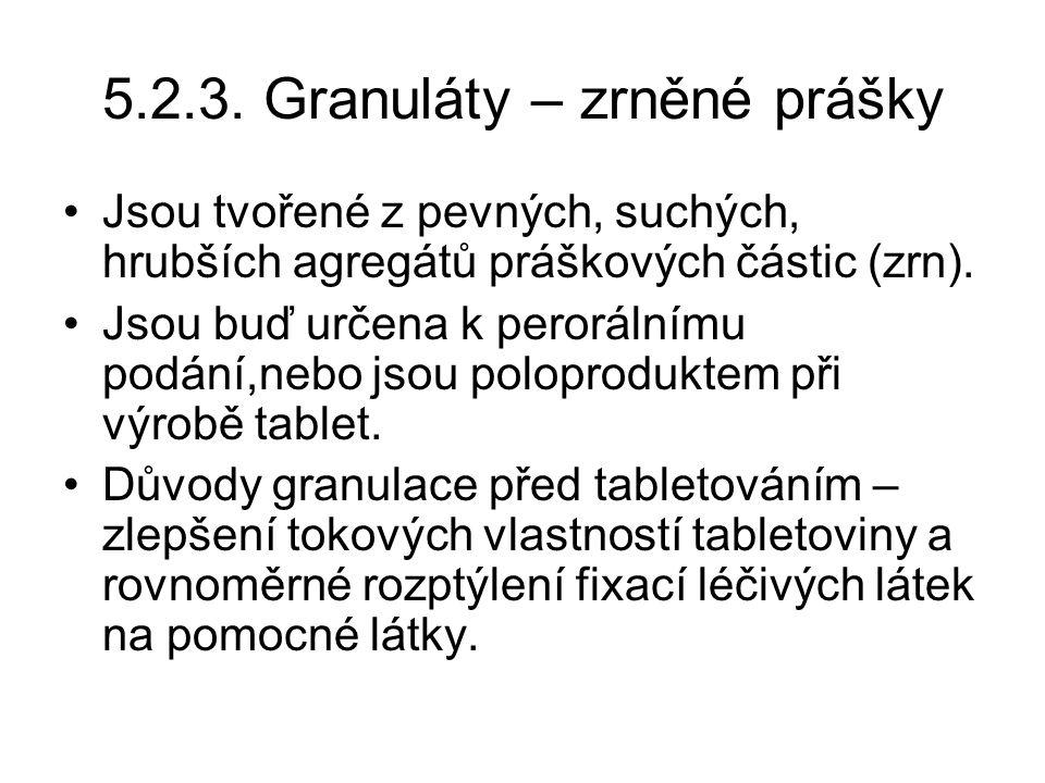 5.2.3. Granuláty – zrněné prášky •Jsou tvořené z pevných, suchých, hrubších agregátů práškových částic (zrn). •Jsou buď určena k perorálnímu podání,ne
