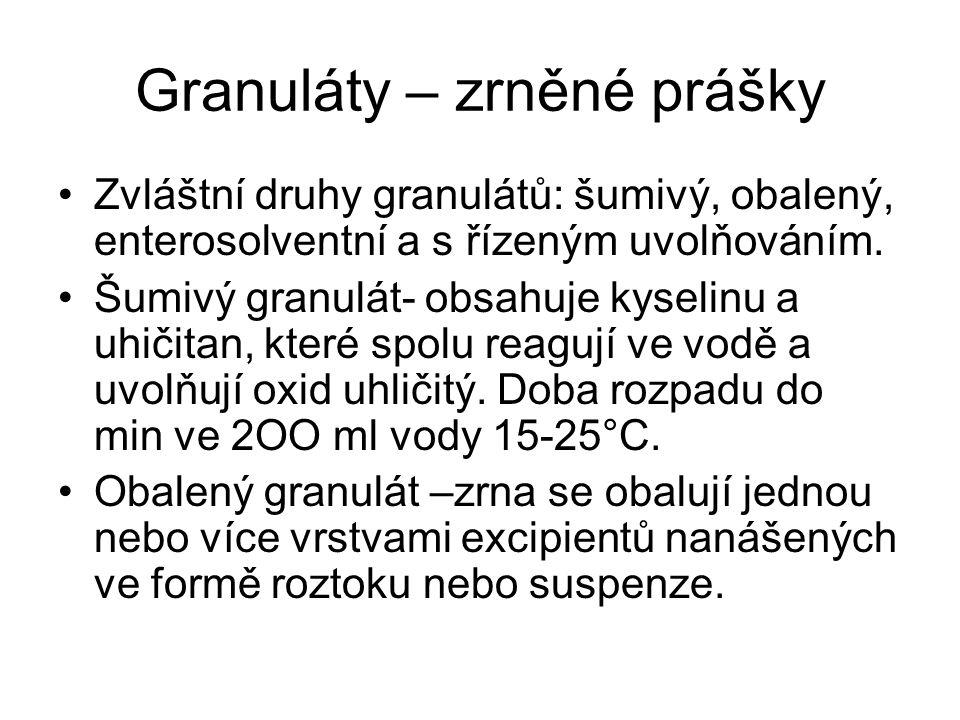 Granuláty – zrněné prášky •Zvláštní druhy granulátů: šumivý, obalený, enterosolventní a s řízeným uvolňováním. •Šumivý granulát- obsahuje kyselinu a u