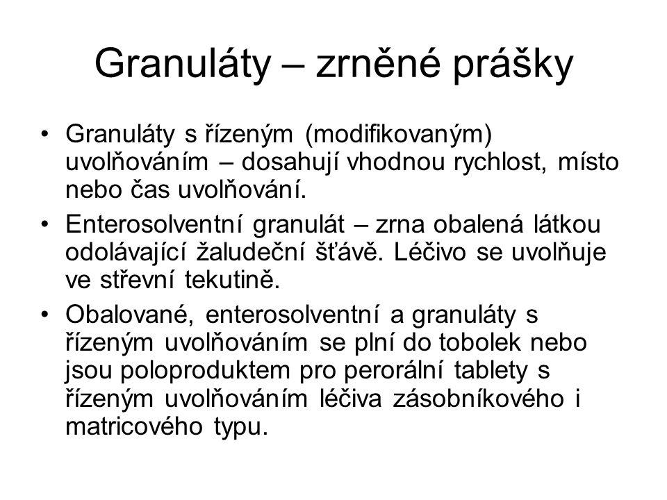 Granuláty – zrněné prášky •Granuláty s řízeným (modifikovaným) uvolňováním – dosahují vhodnou rychlost, místo nebo čas uvolňování. •Enterosolventní gr