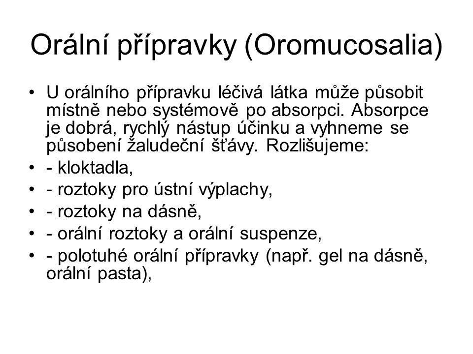 Orální přípravky (Oromucosalia) •U orálního přípravku léčivá látka může působit místně nebo systémově po absorpci. Absorpce je dobrá, rychlý nástup úč