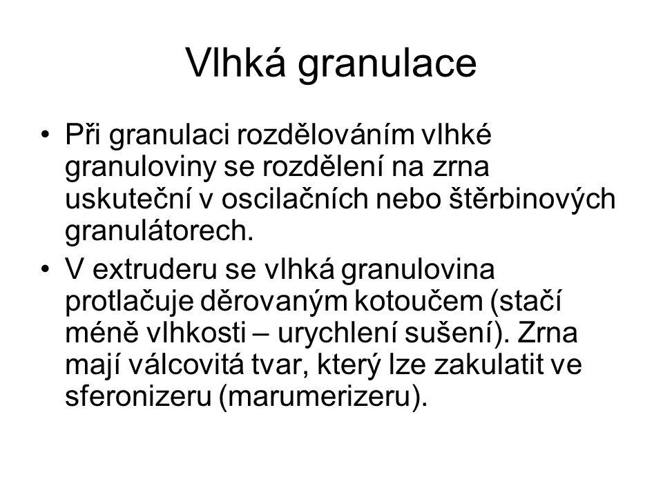 Vlhká granulace •Při granulaci rozdělováním vlhké granuloviny se rozdělení na zrna uskuteční v oscilačních nebo štěrbinových granulátorech. •V extrude