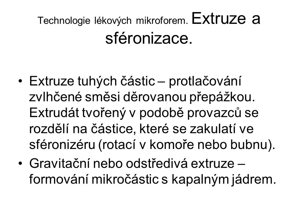 Technologie lékových mikroforem. Extruze a sféronizace. •Extruze tuhých částic – protlačování zvlhčené směsi děrovanou přepážkou. Extrudát tvořený v p