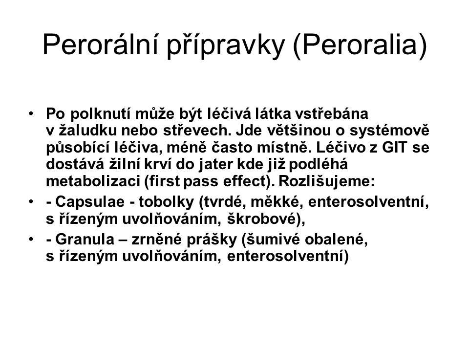 Perorální přípravky (Peroralia) •Po polknutí může být léčivá látka vstřebána v žaludku nebo střevech. Jde většinou o systémově působící léčiva, méně č