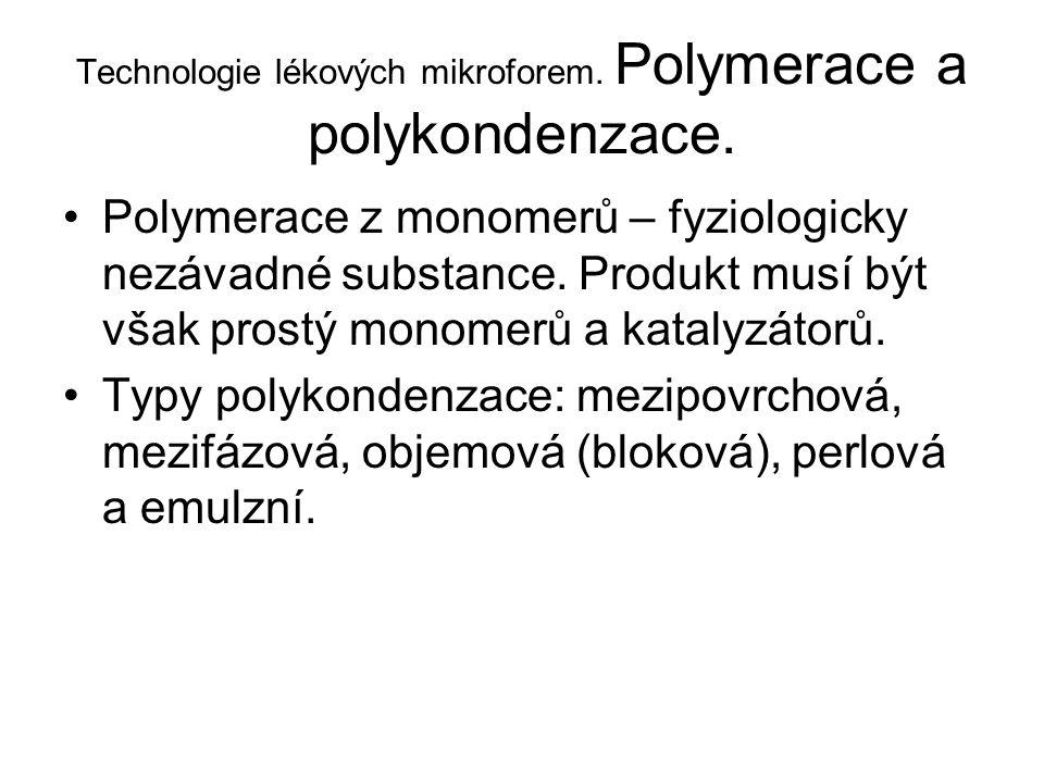Technologie lékových mikroforem. Polymerace a polykondenzace. •Polymerace z monomerů – fyziologicky nezávadné substance. Produkt musí být však prostý