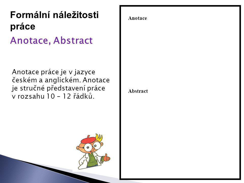Formální náležitosti práce Anotace, Abstract Anotace Anotace práce je v jazyce českém a anglickém. Anotace je stručné představení práce v rozsahu 10 –