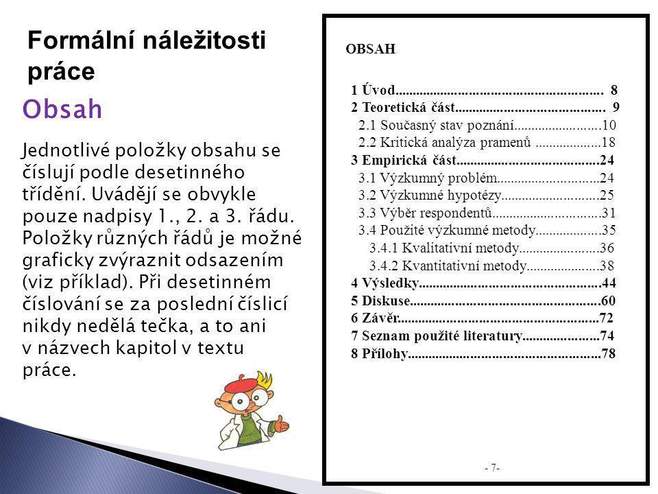 Formální náležitosti práce Obsah OBSAH Jednotlivé položky obsahu se číslují podle desetinného třídění. Uvádějí se obvykle pouze nadpisy 1., 2. a 3. řá