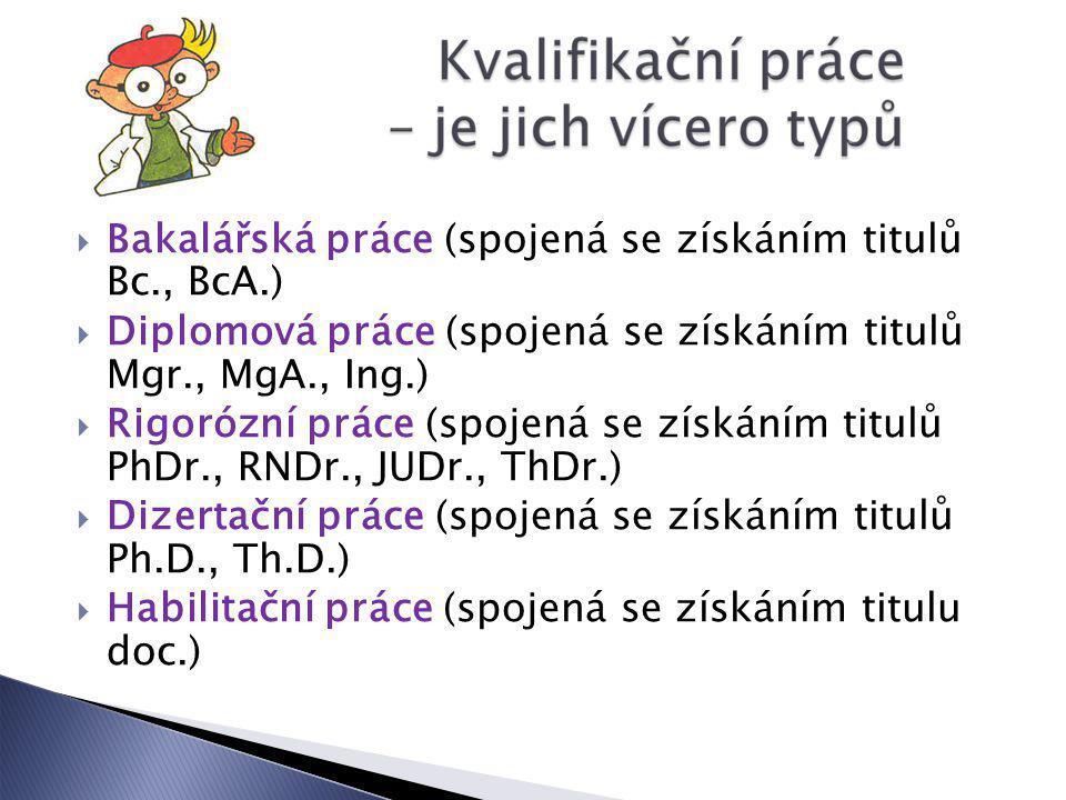  Bakalářská práce (spojená se získáním titulů Bc., BcA.)  Diplomová práce (spojená se získáním titulů Mgr., MgA., Ing.)  Rigorózní práce (spojená s