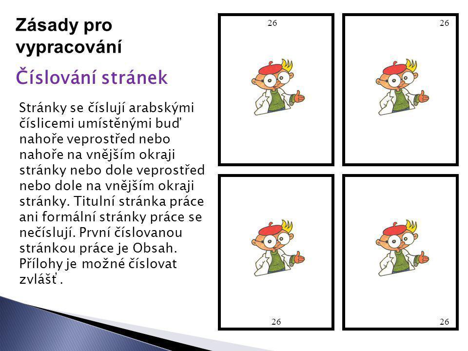 Zásady pro vypracování Číslování stránek Stránky se číslují arabskými číslicemi umístěnými buď nahoře veprostřed nebo nahoře na vnějším okraji stránky