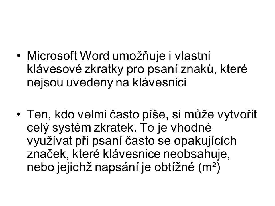 •Microsoft Word umožňuje i vlastní klávesové zkratky pro psaní znaků, které nejsou uvedeny na klávesnici •Ten, kdo velmi často píše, si může vytvořit celý systém zkratek.