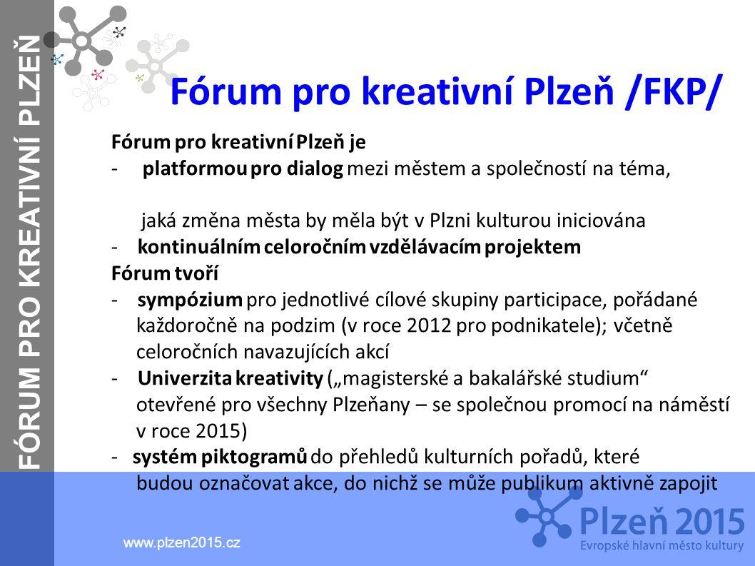FÓRUM PRO KREATIVNÍ PLZEŇ www.plzen2015.cz Fórum pro kreativní Plzeň /FKP/ Fórum pro kreativní Plzeň je - platformou pro dialog mezi městem a společno