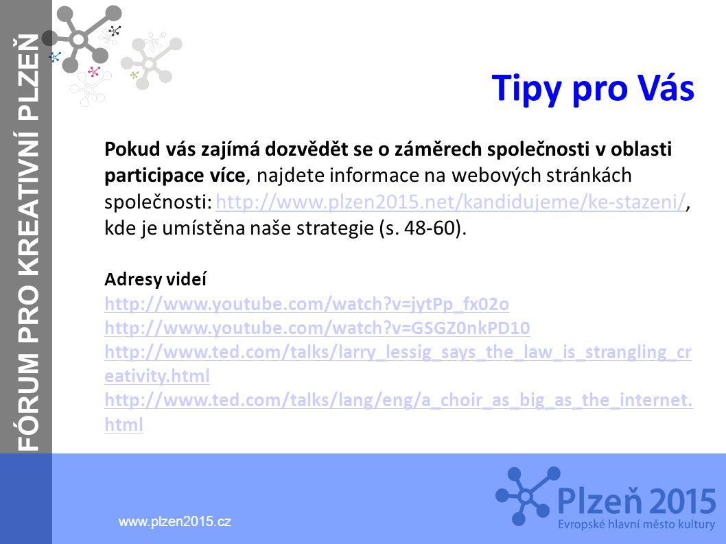 FÓRUM PRO KREATIVNÍ PLZEŇ www.plzen2015.cz Tipy pro Vás Pokud vás zajímá dozvědět se o záměrech společnosti v oblasti participace více, najdete inform