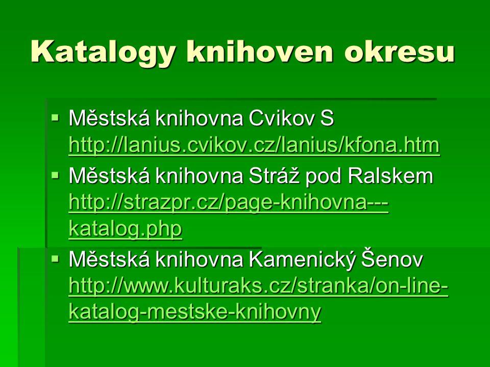 Katalogy knihoven okresu  Městská knihovna Cvikov S http://lanius.cvikov.cz/lanius/kfona.htm http://lanius.cvikov.cz/lanius/kfona.htm  Městská knihovna Stráž pod Ralskem http://strazpr.cz/page-knihovna--- katalog.php http://strazpr.cz/page-knihovna--- katalog.php http://strazpr.cz/page-knihovna--- katalog.php  Městská knihovna Kamenický Šenov http://www.kulturaks.cz/stranka/on-line- katalog-mestske-knihovny http://www.kulturaks.cz/stranka/on-line- katalog-mestske-knihovny http://www.kulturaks.cz/stranka/on-line- katalog-mestske-knihovny