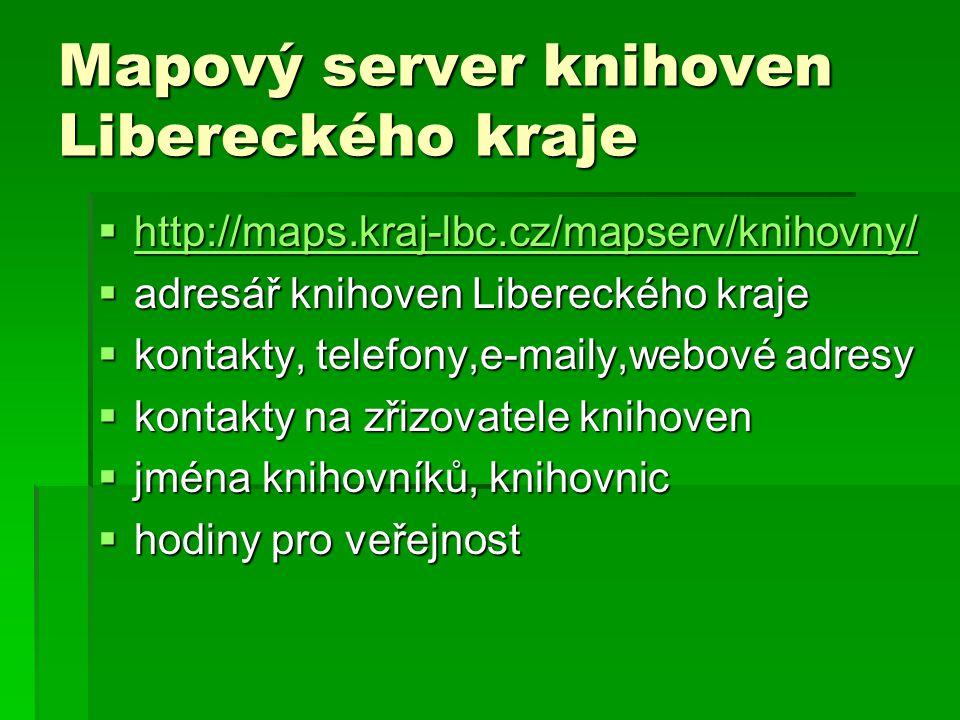 Mapový server knihoven Libereckého kraje  Internet  využívaný knihovnický software  umístění knihovny v mapě  evidenční číslo knihovny  fotografie knihovny, akcí  dokumenty o knihovně