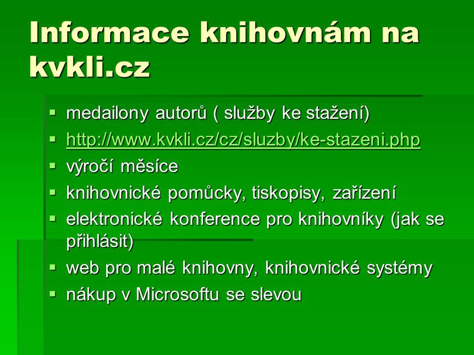 Informace pro knihovny a knihovníky na stránkách Národní knihovny  http://www.nkp.cz/ http://www.nkp.cz/  http://knihovnam.nkp.cz/ http://knihovnam.nkp.cz/  oborové báze dat a informační přehledy  odborné činnosti a poradenství  legislativa, doporučení, standardy  vzdělávání - akce  statistika, přehledy, průzkumy, dokumenty