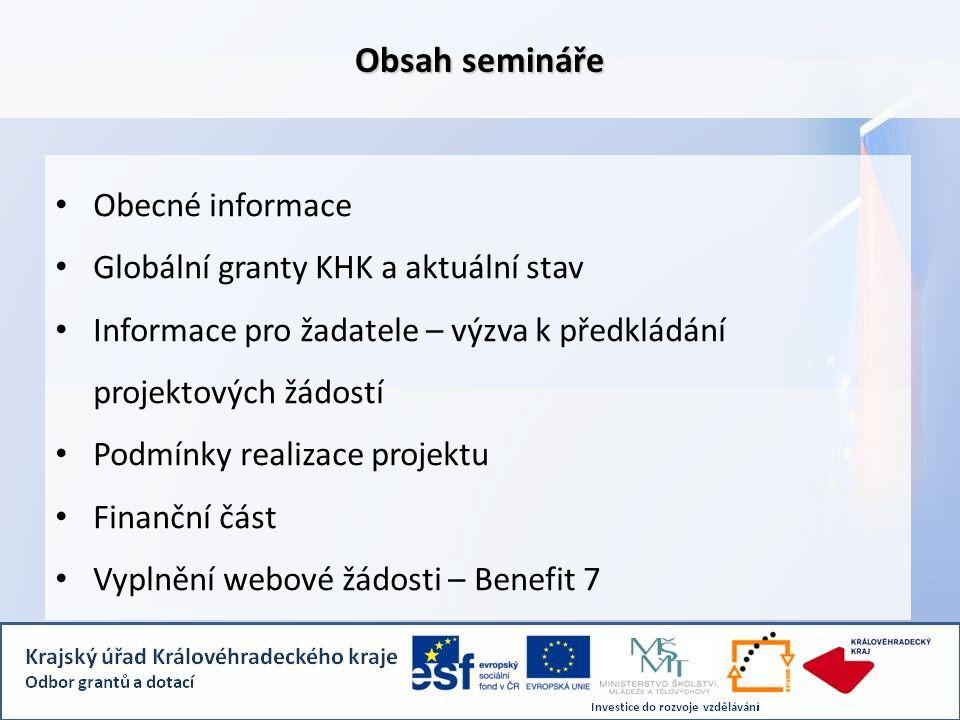 Obsah semináře • Obecné informace • Globální granty KHK a aktuální stav • Informace pro žadatele – výzva k předkládání projektových žádostí • Podmínky realizace projektu • Finanční část • Vyplnění webové žádosti – Benefit 7