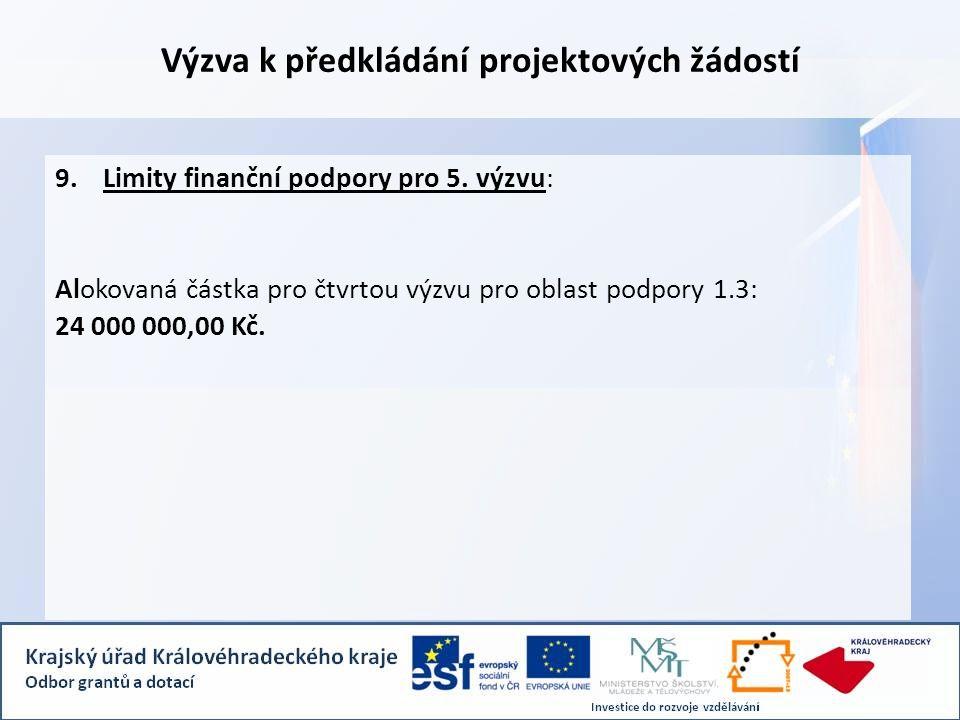 Výzva k předkládání projektových žádostí 9.Limity finanční podpory pro 5.