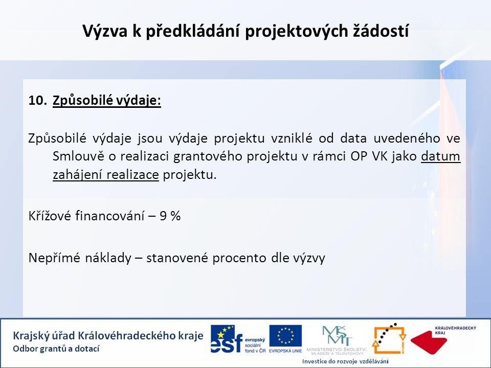 Výzva k předkládání projektových žádostí 10.Způsobilé výdaje: Způsobilé výdaje jsou výdaje projektu vzniklé od data uvedeného ve Smlouvě o realizaci grantového projektu v rámci OP VK jako datum zahájení realizace projektu.