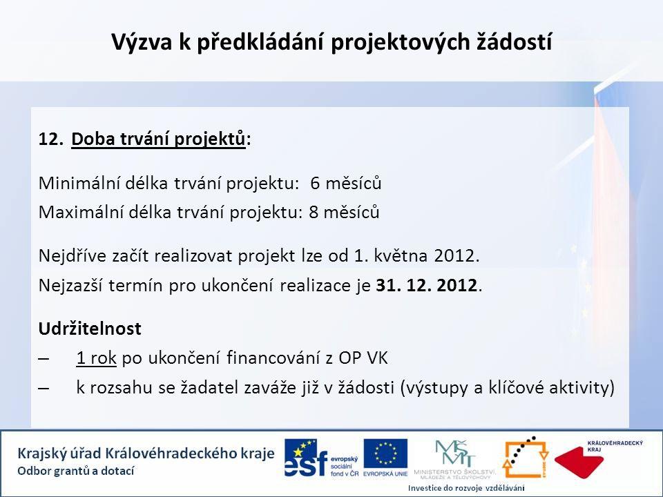 Výzva k předkládání projektových žádostí 12.Doba trvání projektů: Minimální délka trvání projektu: 6 měsíců Maximální délka trvání projektu: 8 měsíců Nejdříve začít realizovat projekt lze od 1.