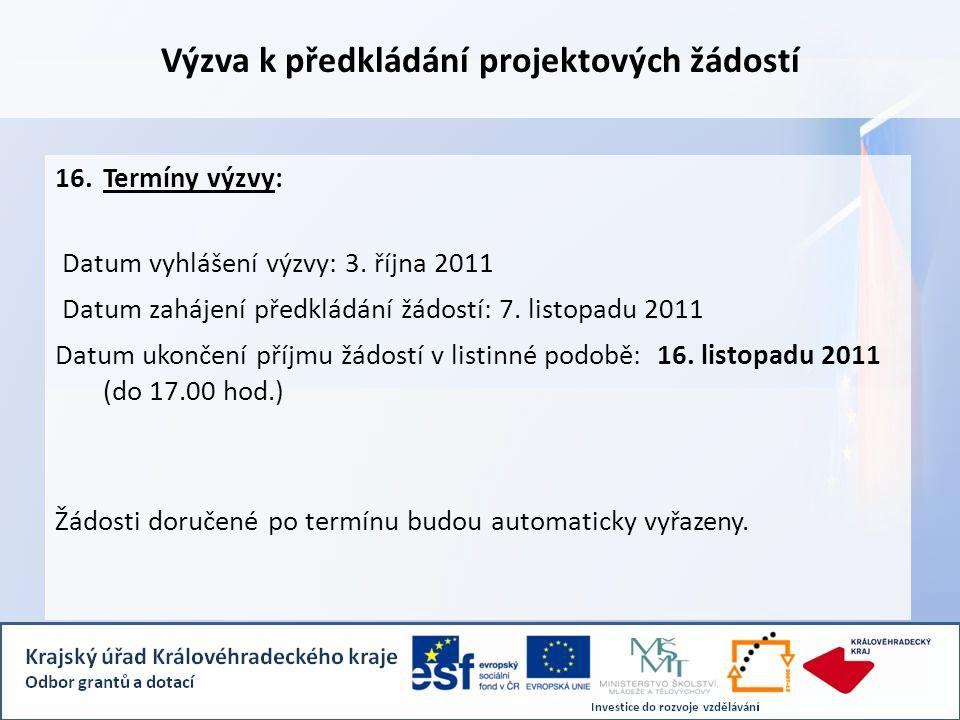 Výzva k předkládání projektových žádostí 16.Termíny výzvy: Datum vyhlášení výzvy: 3.