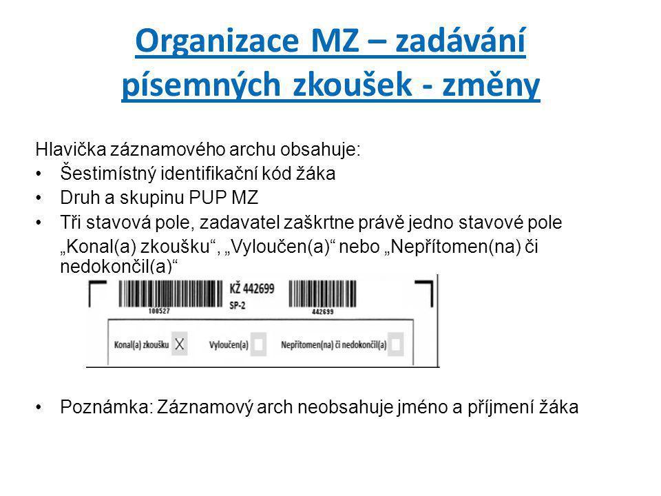 Organizace MZ – zadávání písemných zkoušek - změny Hlavička záznamového archu obsahuje: •Šestimístný identifikační kód žáka •Druh a skupinu PUP MZ •Tř