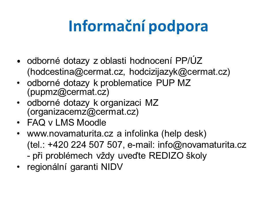 Informační podpora • odborné dotazy z oblasti hodnocení PP/ÚZ (hodcestina@cermat.cz, hodcizijazyk@cermat.cz) •odborné dotazy k problematice PUP MZ (pu