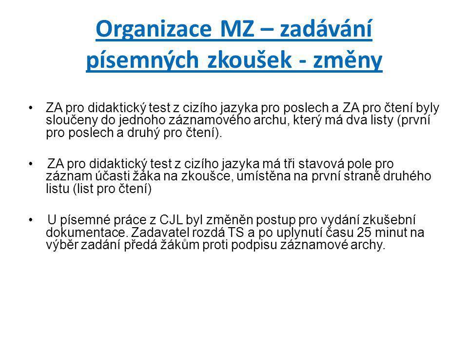 Organizace MZ – zadávání písemných zkoušek - změny •ZA pro didaktický test z cizího jazyka pro poslech a ZA pro čtení byly sloučeny do jednoho záznamo