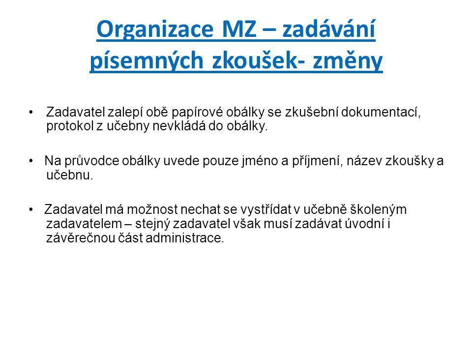 Organizace MZ – zadávání písemných zkoušek- změny •Zadavatel zalepí obě papírové obálky se zkušební dokumentací, protokol z učebny nevkládá do obálky.