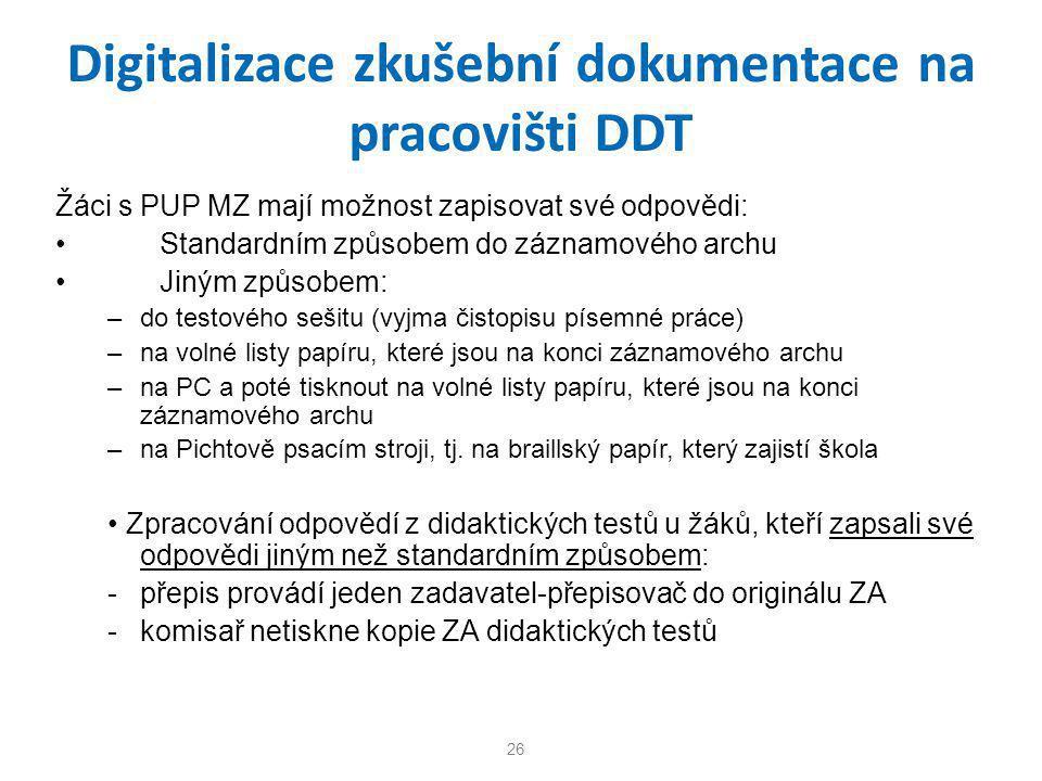 Digitalizace zkušební dokumentace na pracovišti DDT Žáci s PUP MZ mají možnost zapisovat své odpovědi: • Standardním způsobem do záznamového archu • J
