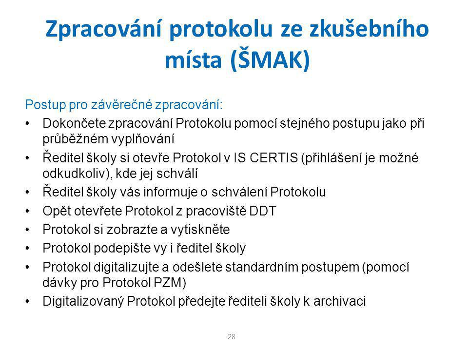 Zpracování protokolu ze zkušebního místa (ŠMAK) Postup pro závěrečné zpracování: •Dokončete zpracování Protokolu pomocí stejného postupu jako při průb
