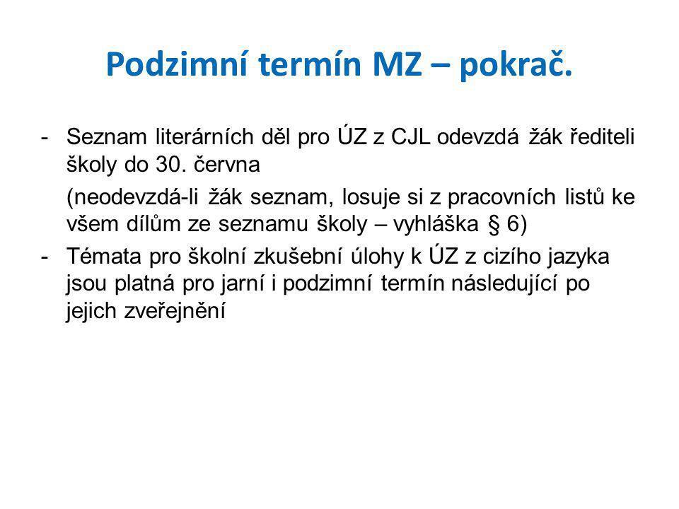 Podzimní termín MZ – pokrač. -Seznam literárních děl pro ÚZ z CJL odevzdá žák řediteli školy do 30. června (neodevzdá-li žák seznam, losuje si z praco