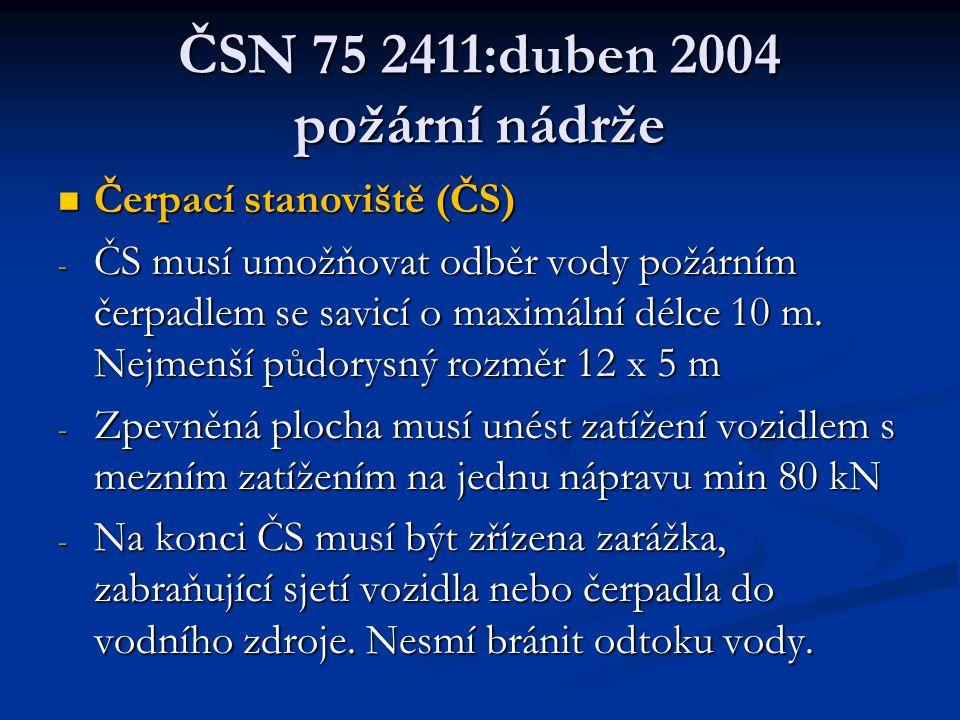 ČSN 75 2411:duben 2004 požární nádrže  Čerpací stanoviště (ČS) - ČS musí umožňovat odběr vody požárním čerpadlem se savicí o maximální délce 10 m.
