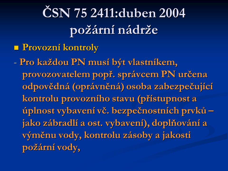 ČSN 75 2411:duben 2004 požární nádrže  Provozní kontroly - Pro každou PN musí být vlastníkem, provozovatelem popř.
