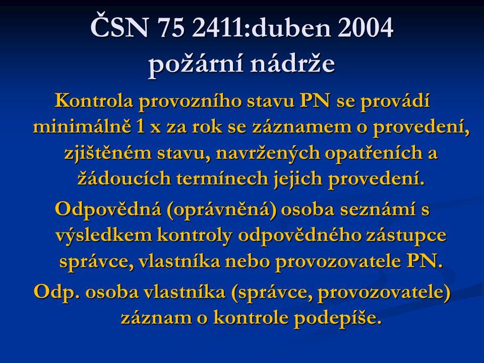 ČSN 75 2411:duben 2004 požární nádrže Kontrola provozního stavu PN se provádí minimálně 1 x za rok se záznamem o provedení, zjištěném stavu, navržených opatřeních a žádoucích termínech jejich provedení.