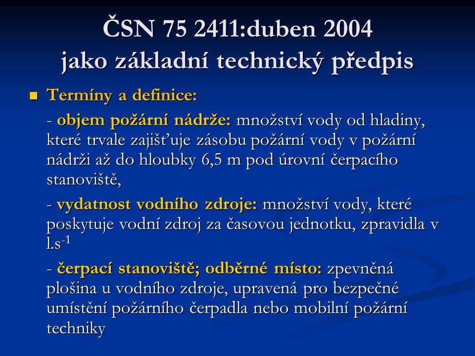 ČSN 75 2411:duben 2004 požární nádrže  Základní požadavky: - velikost požární nádrže (PN) je dána potřebnou zásobou požární vody (ČSN 73 0873) na hašení nejsložitější varianty požáru v areálu, kterému slouží, - dno PN se provádí vždy ve sklonu ke kalové jímce, - PN musí umožňovat napouštění a doplňování vody, odběr požární vody, vypouštění vody, čištění nádrže a musí být vybaveny bezpečnostním přelivem a přístupem na dno nádrží