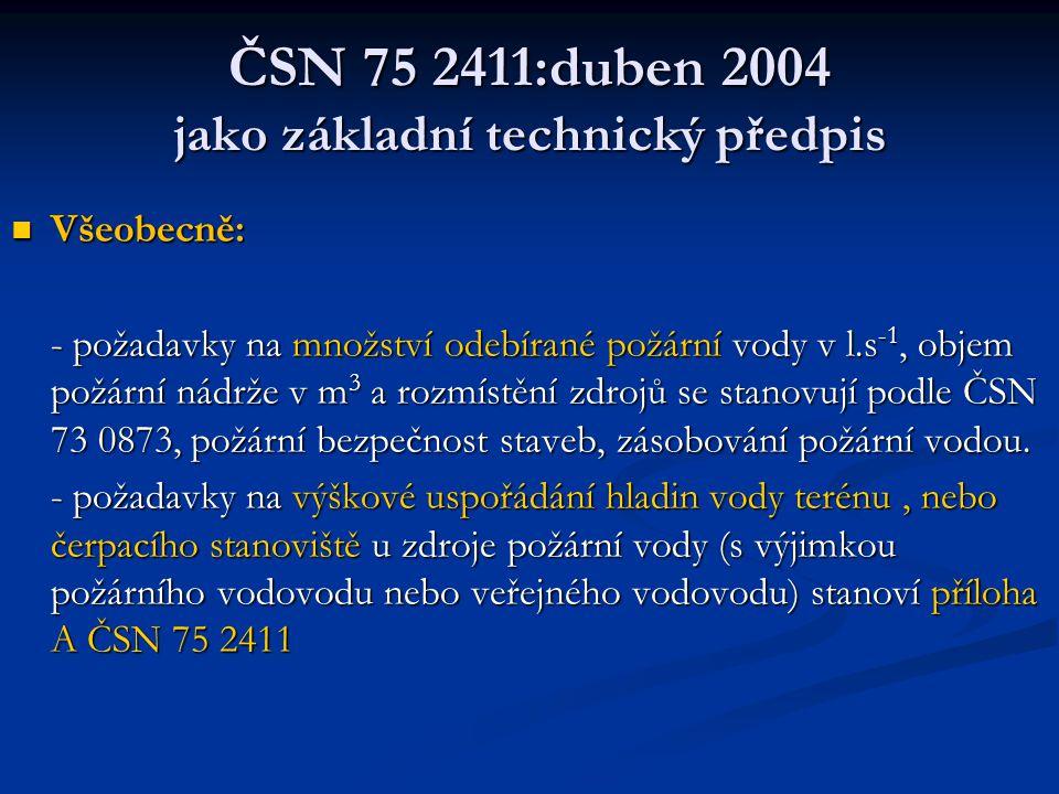 ČSN 75 2411:duben 2004 požární nádrže  Z důvodu provozní nebo investiční nehospodárnosti při budování jedné PN je možné vybudovat několik menších nádrží tak, aby bezpečně zajišťovaly požadovanou zásobu vody pro uvažované objekty,  Druhy PN: a) otevřené PN – se zpevněným dnem a zpevněnými stěnami (svažitými nebo kolmými) b) kryté PN: zřizují se v husté zástavbě, při nebezpečí zamrznutí, tam, kde je spad popílku apod.