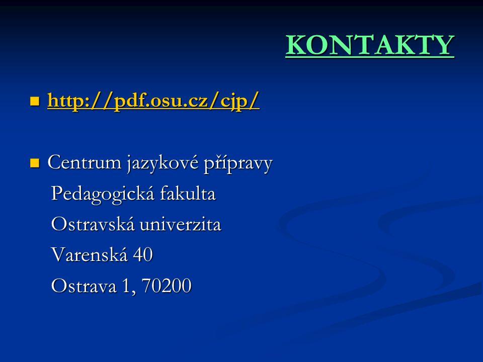 KONTAKTY  http://pdf.osu.cz/cjp/ http://pdf.osu.cz/cjp/  Centrum jazykové přípravy Pedagogická fakulta Pedagogická fakulta Ostravská univerzita Ostr