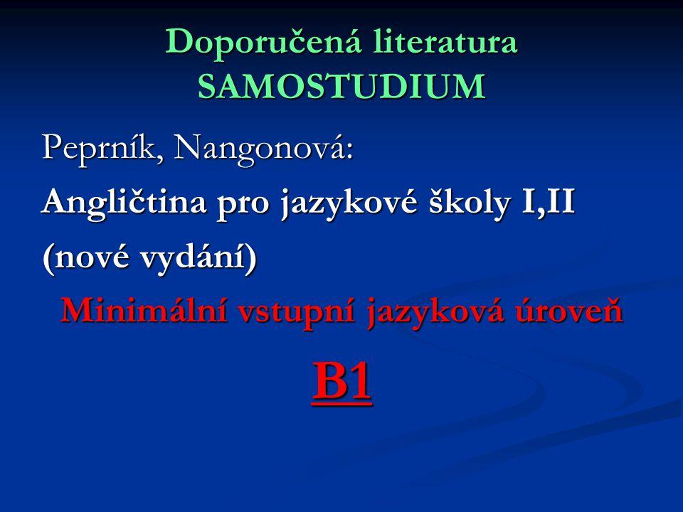 Doporučená literatura SAMOSTUDIUM Peprník, Nangonová: Angličtina pro jazykové školy I,II (nové vydání) Minimální vstupní jazyková úroveň B1
