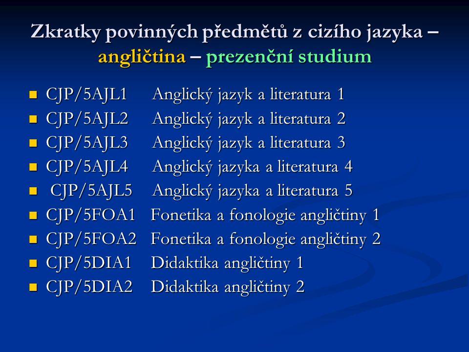 Zkratky povinných předmětů z cizího jazyka – angličtina – prezenční studium  CJP/5AJL1 Anglický jazyk a literatura 1  CJP/5AJL2 Anglický jazyk a lit