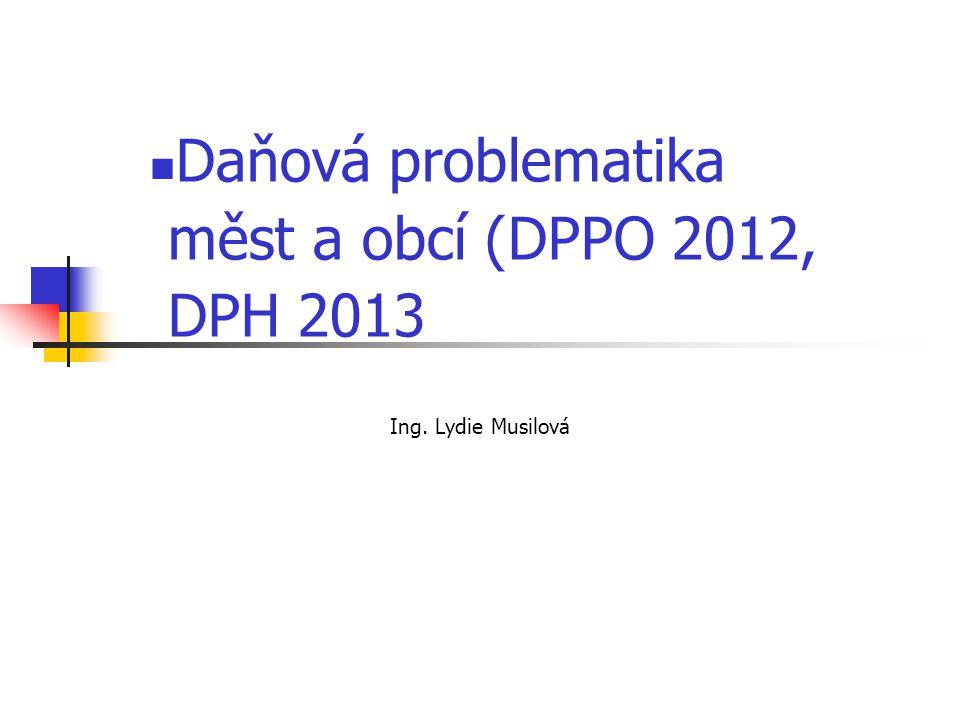 Ing. Lydie Musilová  Daňová problematika měst a obcí (DPPO 2012, DPH 2013