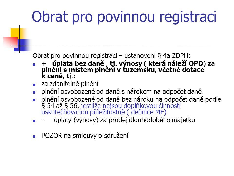 Obrat pro povinnou registraci Obrat pro povinnou registraci – ustanovení § 4a ZDPH:  + úplata bez daně, tj. výnosy ( která náleží OPD) za plnění s mí