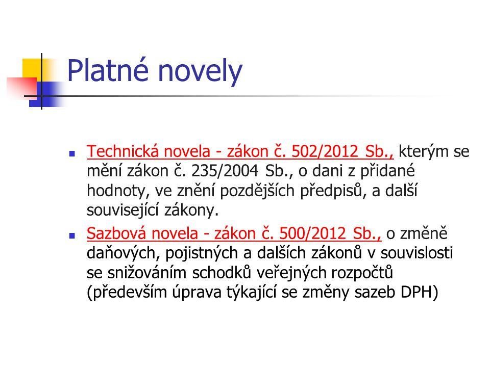 Platné novely  Technická novela - zákon č. 502/2012 Sb., kterým se mění zákon č. 235/2004 Sb., o dani z přidané hodnoty, ve znění pozdějších předpisů
