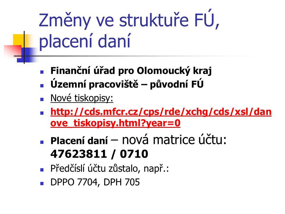 Změny ve struktuře FÚ, placení daní  Finanční úřad pro Olomoucký kraj  Územní pracoviště – původní FÚ  Nové tiskopisy:  http://cds.mfcr.cz/cps/rde